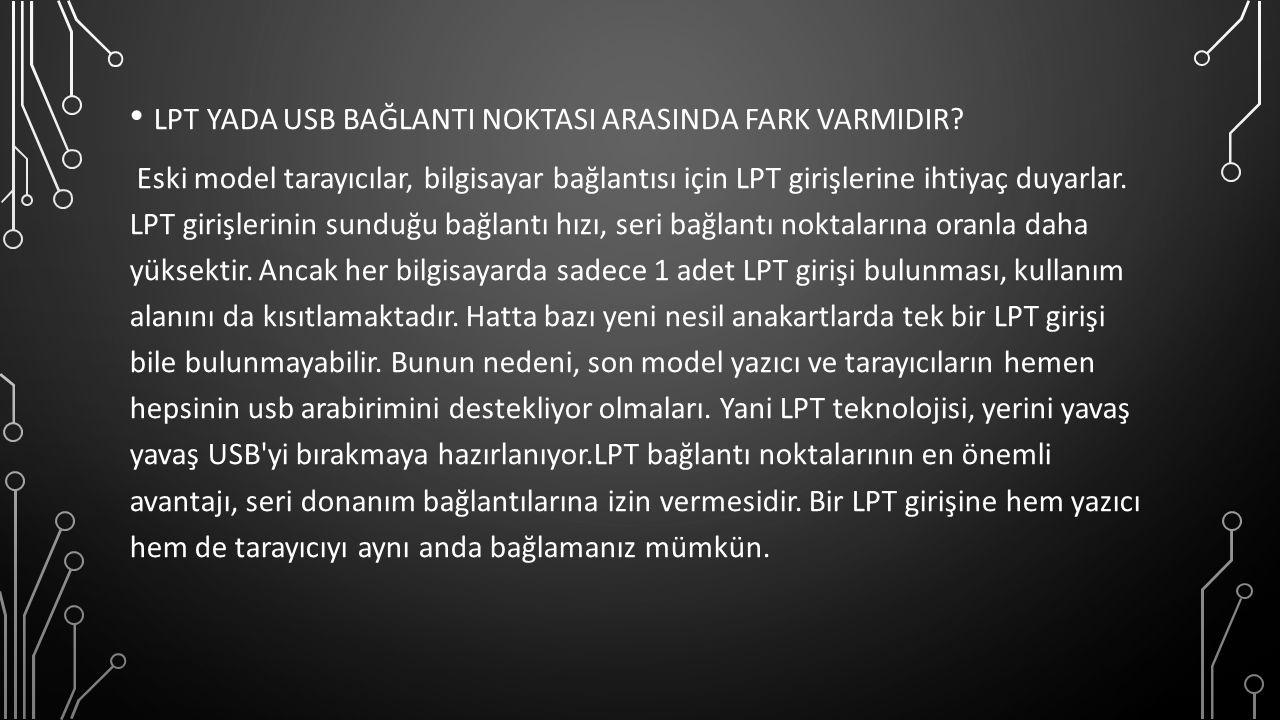 LPT YADA USB BAĞLANTI NOKTASI ARASINDA FARK VARMIDIR.