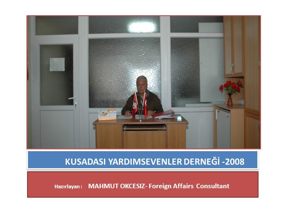 KUSADASI YARDIMSEVENLER DERNEĞİ -2008 Hazırlayan : MAHMUT OKCESIZ- Foreign Affairs Consultant