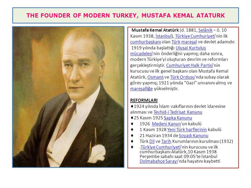 THE FOUNDER OF MODERN TURKEY, MUSTAFA KEMAL ATATURK Mustafa Kemal Atatürk (d.