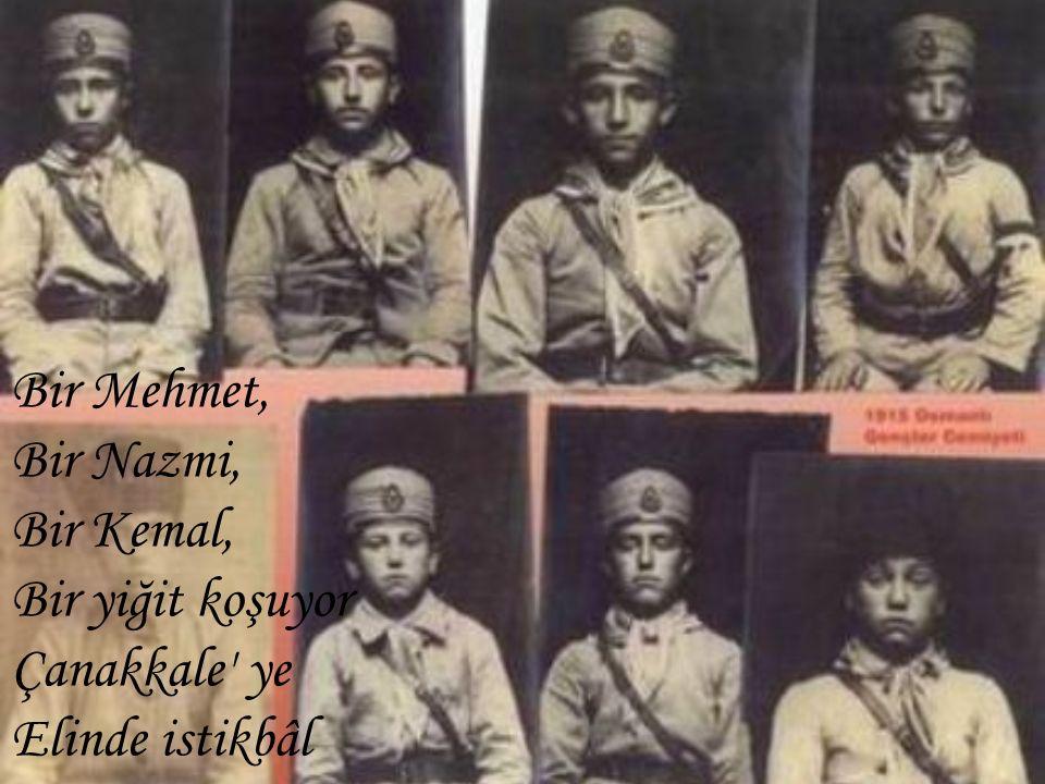 Bir Mehmet, Bir Nazmi, Bir Kemal, Bir yiğit koşuyor Çanakkale' ye Elinde istikbâl