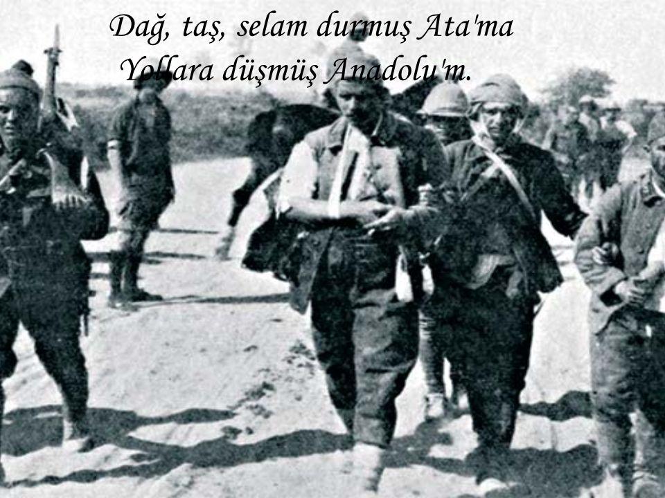 Dağ, taş, selam durmuş Ata'ma Yollara düşmüş Anadolu'm.