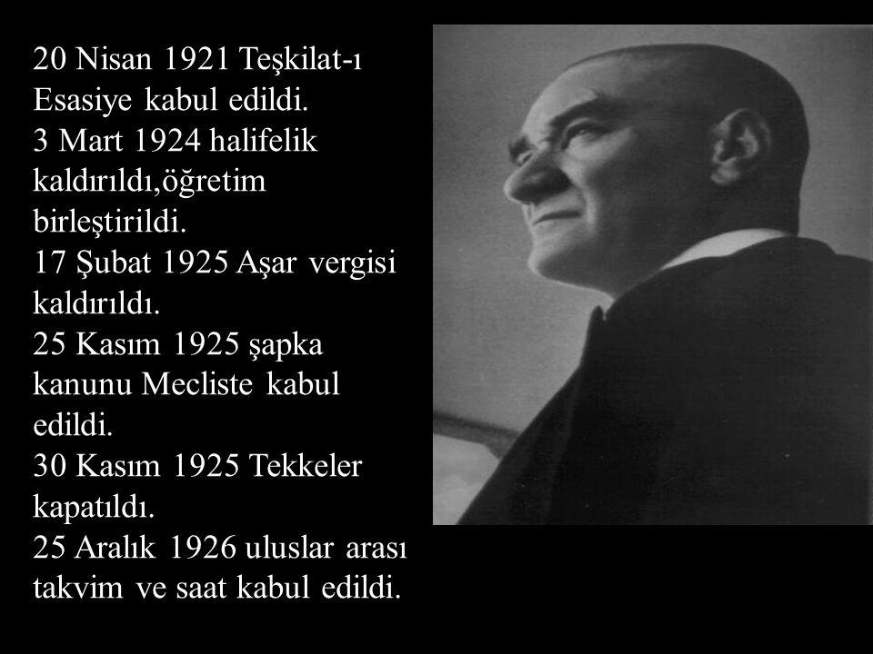 20 Nisan 1921 Teşkilat-ı Esasiye kabul edildi. 3 Mart 1924 halifelik kaldırıldı,öğretim birleştirildi. 17 Şubat 1925 Aşar vergisi kaldırıldı. 25 Kasım