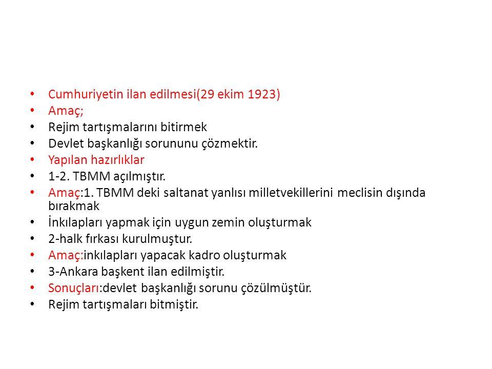 Cumhuriyetin ilan edilmesi(29 ekim 1923) Amaç; Rejim tartışmalarını bitirmek Devlet başkanlığı sorununu çözmektir. Yapılan hazırlıklar 1-2. TBMM açılm