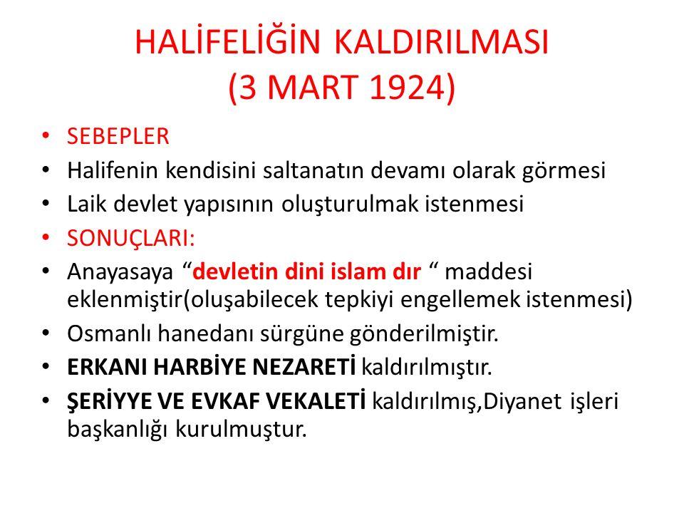 HALİFELİĞİN KALDIRILMASI (3 MART 1924) SEBEPLER Halifenin kendisini saltanatın devamı olarak görmesi Laik devlet yapısının oluşturulmak istenmesi SONU