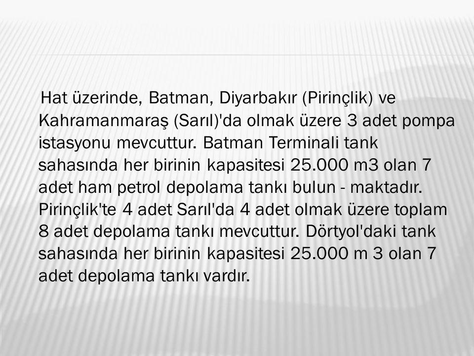 Hat üzerinde, Batman, Diyarbakır (Pirinçlik) ve Kahramanmaraş (Sarıl) da olmak üzere 3 adet pompa istasyonu mevcuttur.