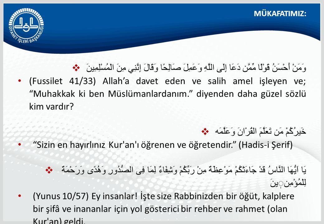  وَمَنْ أَحْسَنُ قَوْلًا مِّمَّن دَعَا إِلَى اللَّهِ وَعَمِلَ صَالِحًا وَقَالَ إِنَّنِي مِنَ الْمُسْلِمِينَ (Fussilet 41/33) Allah'a davet eden ve sa