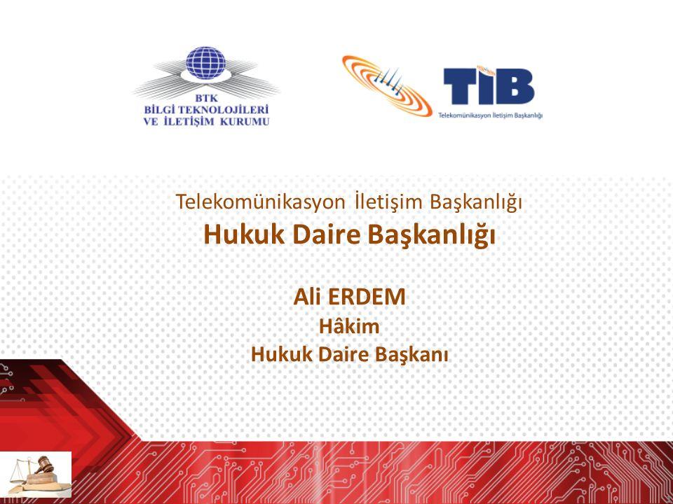 1 Telekomünikasyon İletişim Başkanlığı Hukuk Daire Başkanlığı Ali ERDEM Hâkim Hukuk Daire Başkanı