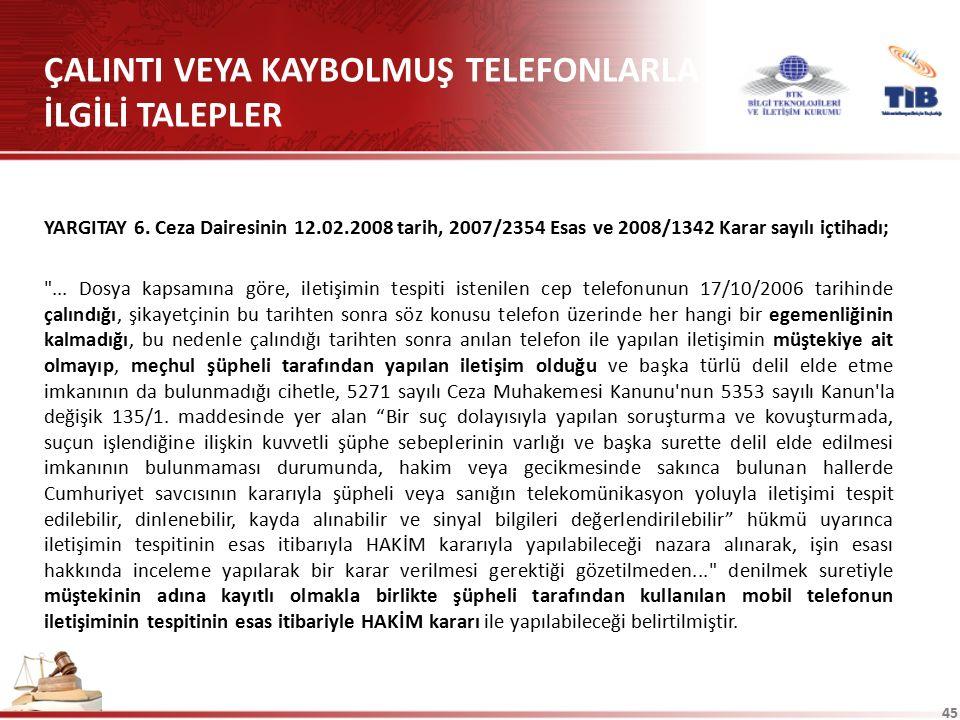 45 ÇALINTI VEYA KAYBOLMUŞ TELEFONLARLA İLGİLİ TALEPLER YARGITAY 6. Ceza Dairesinin 12.02.2008 tarih, 2007/2354 Esas ve 2008/1342 Karar sayılı içtihadı