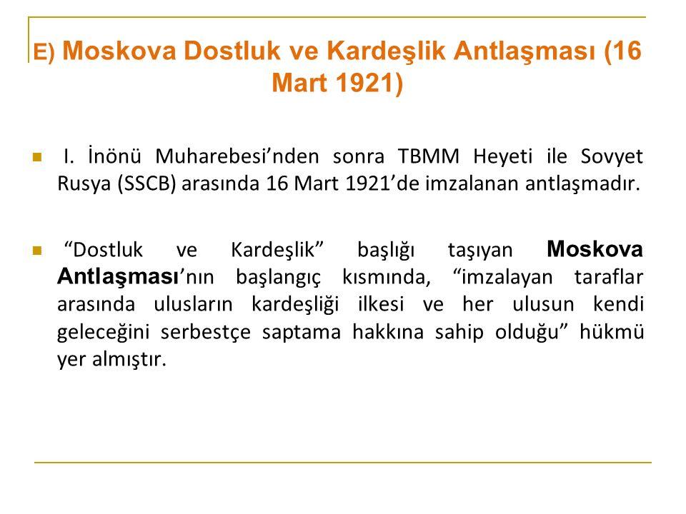 E) Moskova Dostluk ve Kardeşlik Antlaşması (16 Mart 1921) I.