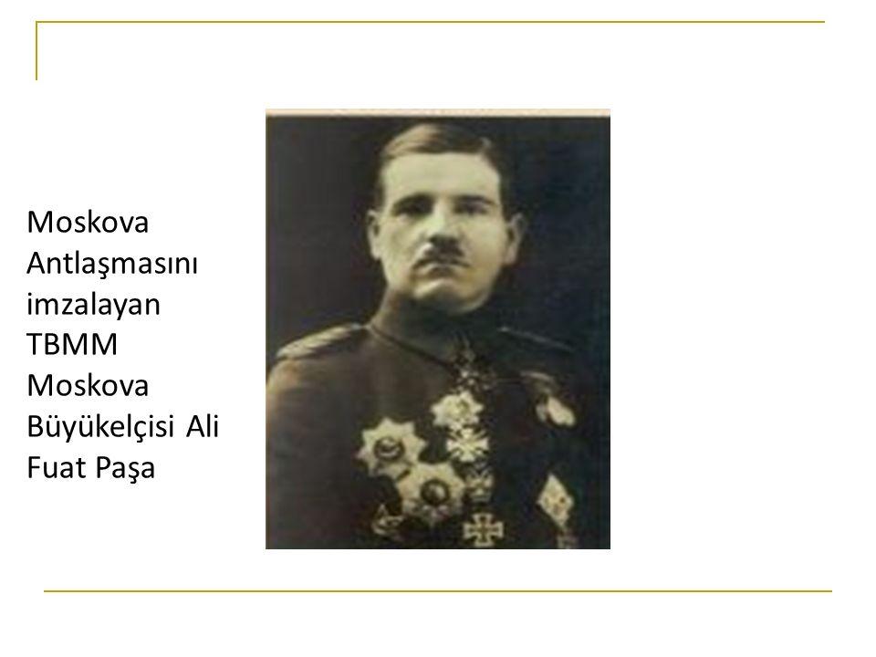 Moskova Antlaşmasını imzalayan TBMM Moskova Büyükelçisi Ali Fuat Paşa