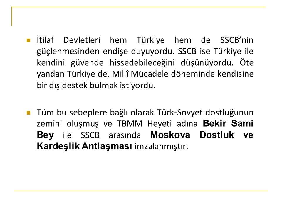 İtilaf Devletleri hem Türkiye hem de SSCB'nin güçlenmesinden endişe duyuyordu.