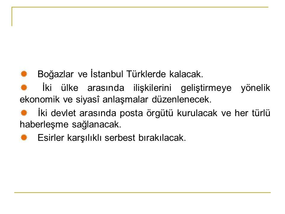  Boğazlar ve İstanbul Türklerde kalacak.
