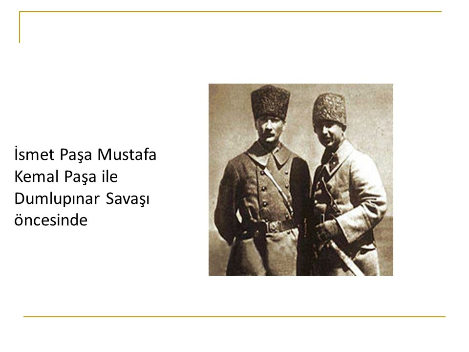 İsmet Paşa Mustafa Kemal Paşa ile Dumlupınar Savaşı öncesinde