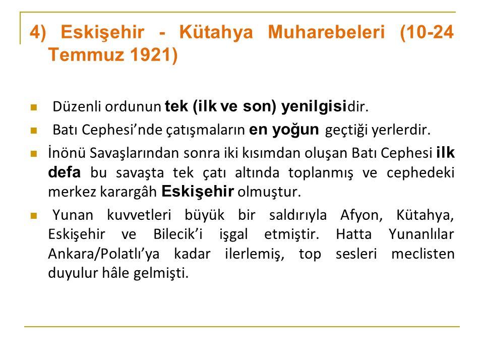 4) Eskişehir - Kütahya Muharebeleri (10-24 Temmuz 1921) Düzenli ordunun tek (ilk ve son) yenilgisi dir.