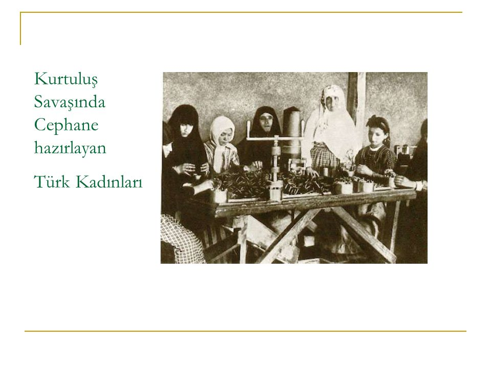 Kurtuluş Savaşında Cephane hazırlayan Türk Kadınları
