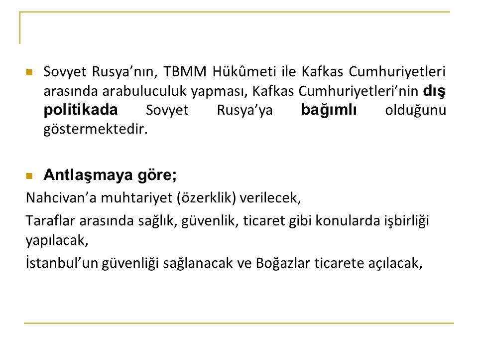 -TBMM, Batum 'un Gürcistan'a verilmesini kabul edecek, -Kafkas Cumhuriyetleri (Azerbaycan, Ermenistan ve Gürcistan) kapitülasyonların kaldırılmasını kabul edecek.
