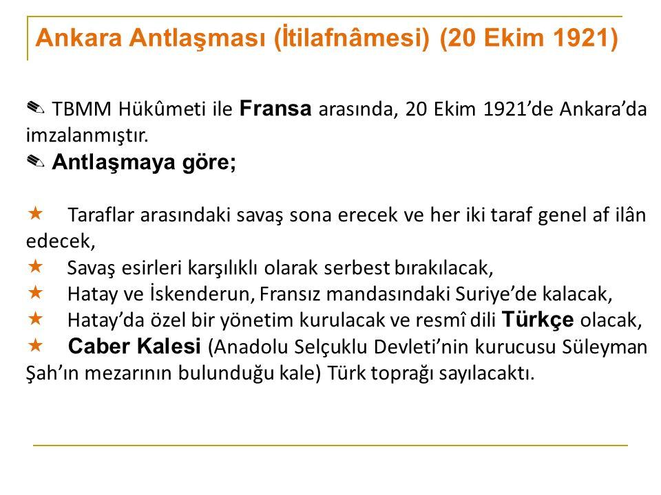 Ankara Antlaşması (İtilafnâmesi) (20 Ekim 1921) ✎ TBMM Hükûmeti ile Fransa arasında, 20 Ekim 1921'de Ankara'da imzalanmıştır.
