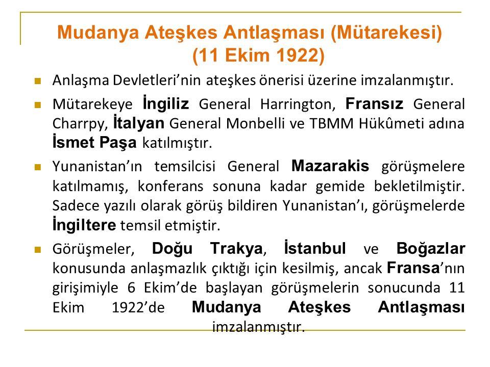 Mudanya Ateşkes Antlaşması'nın Hükümleri  Doğu Trakya Meriç'e kadar TBMM'ye bırakılacak ve 15 gün içinde Yunanlılar burayı boşaltacaktır.