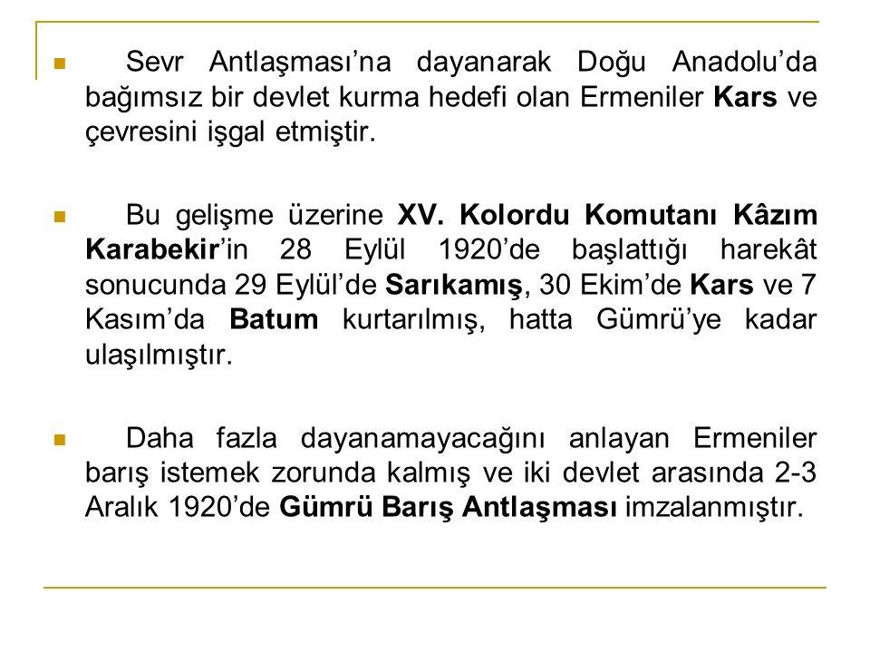 Gümrü Antlaşması (2-3 Aralık 1920) TBMM Hükûmeti ile Ermenistan arasında imzalanan bu antlaşmayı, TBMM Heyeti adına XV.