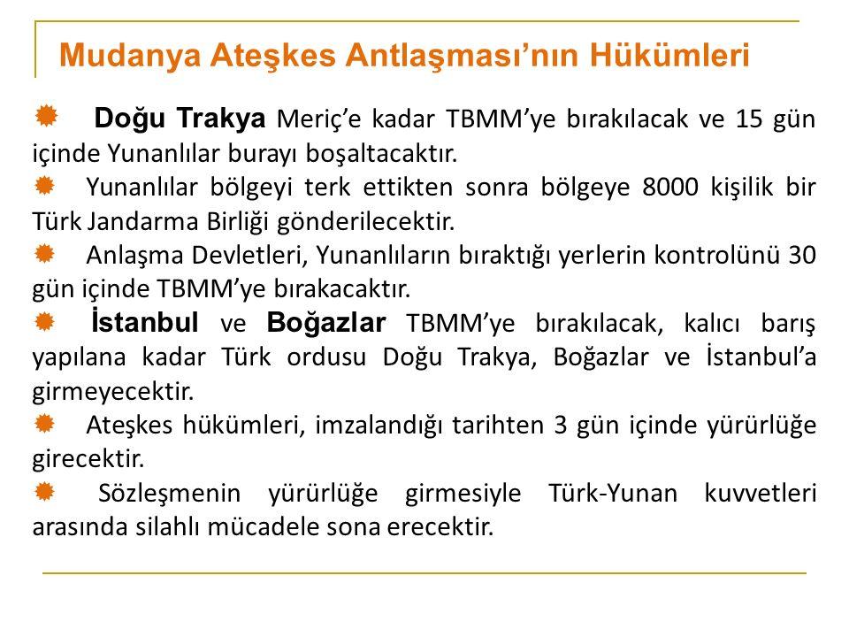 Mudanya Ateşkes Antlaşması (Mütarekesi) ile;  Doğu Trakya, İstanbul ve Boğazlar savaş yapılmadan kurtarılmıştır.