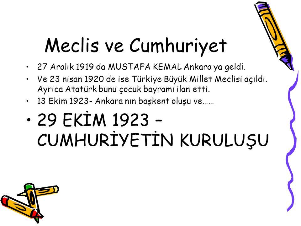 Meclis ve Cumhuriyet 27 Aralık 1919 da MUSTAFA KEMAL Ankara ya geldi. Ve 23 nisan 1920 de ise Türkiye Büyük Millet Meclisi açıldı. Ayrıca Atatürk bunu