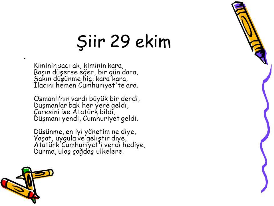 Şiir 29 ekim Kiminin saçı ak, kiminin kara, Başın düşerse eğer, bir gün dara, Sakın düşünme hiç, kara kara, İlacını hemen Cumhuriyet'te ara. Osmanlı'n