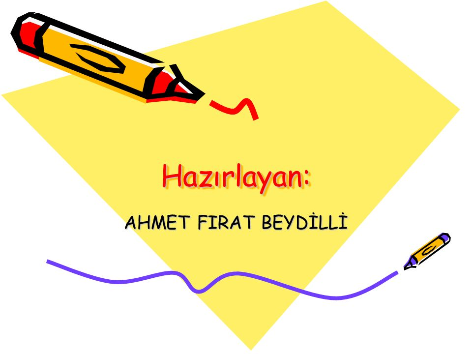Hazırlayan: Hazırlayan: AHMET FIRAT BEYDİLLİ