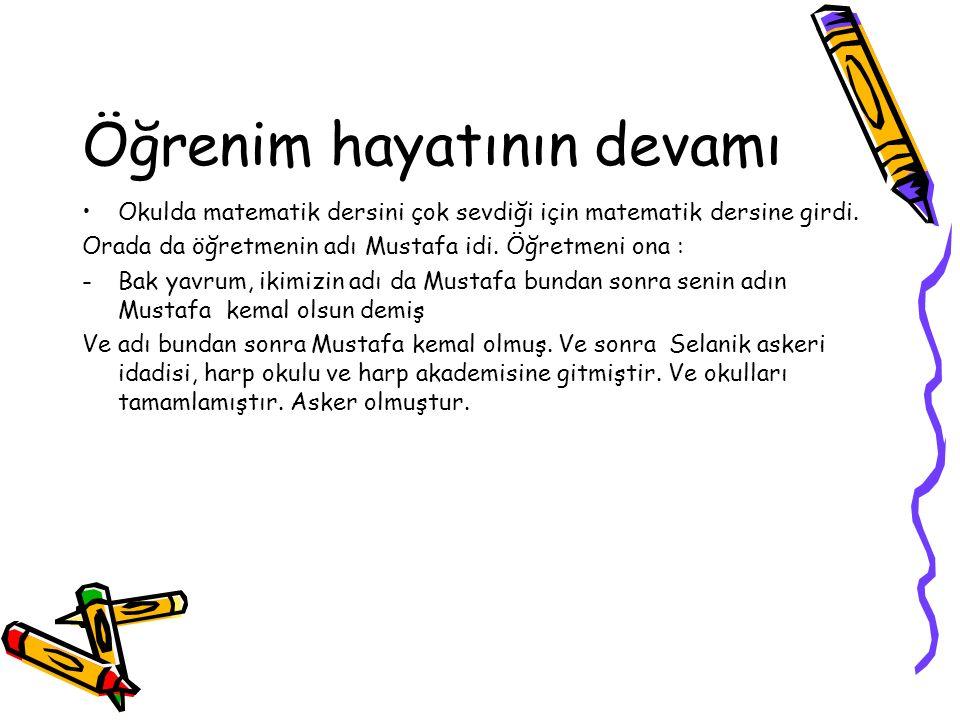 Öğrenim hayatının devamı Okulda matematik dersini çok sevdiği için matematik dersine girdi. Orada da öğretmenin adı Mustafa idi. Öğretmeni ona : -Bak