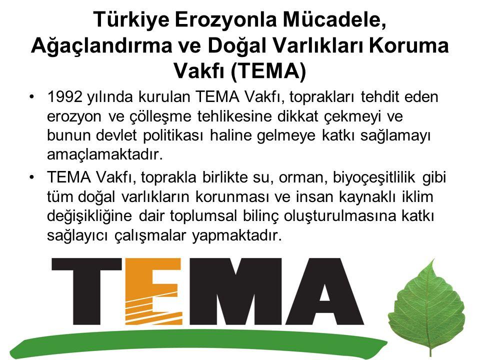 Türkiye Erozyonla Mücadele, Ağaçlandırma ve Doğal Varlıkları Koruma Vakfı (TEMA) 1992 yılında kurulan TEMA Vakfı, toprakları tehdit eden erozyon ve çö