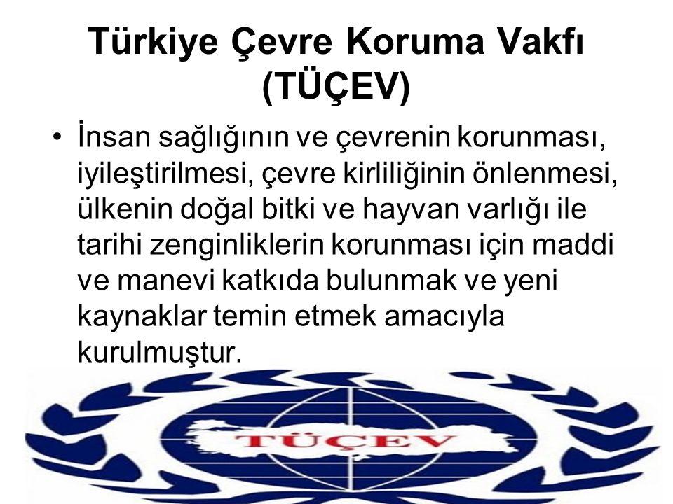 Türkiye Çevre Koruma Vakfı (TÜÇEV) İnsan sağlığının ve çevrenin korunması, iyileştirilmesi, çevre kirliliğinin önlenmesi, ülkenin doğal bitki ve hayva