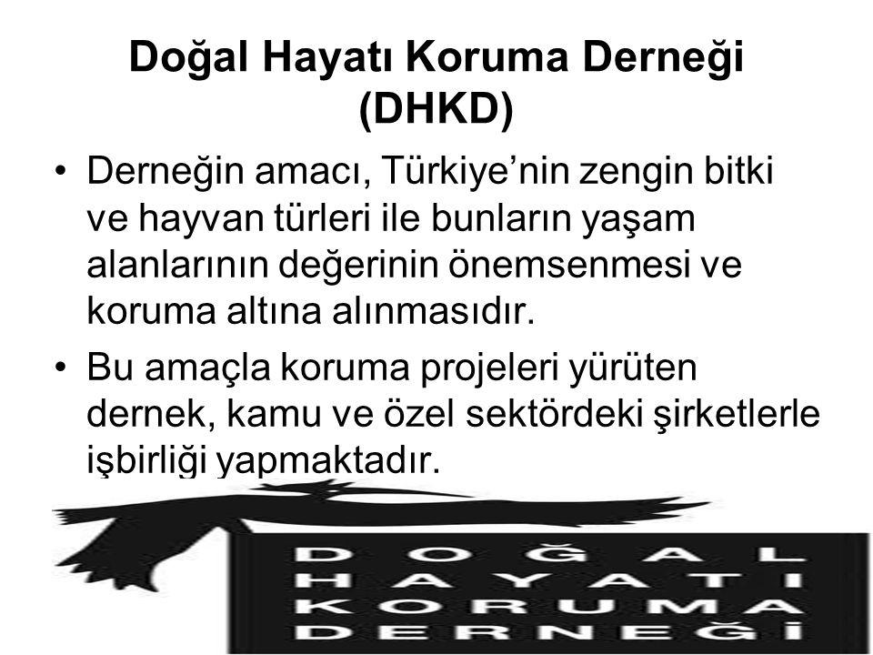 Doğal Hayatı Koruma Derneği (DHKD) Derneğin amacı, Türkiye'nin zengin bitki ve hayvan türleri ile bunların yaşam alanlarının değerinin önemsenmesi ve