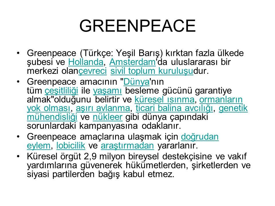 GREENPEACE Greenpeace (Türkçe: Yeşil Barış) kırktan fazla ülkede şubesi ve Hollanda, Amsterdam'da uluslararası bir merkezi olançevreci sivil toplum ku
