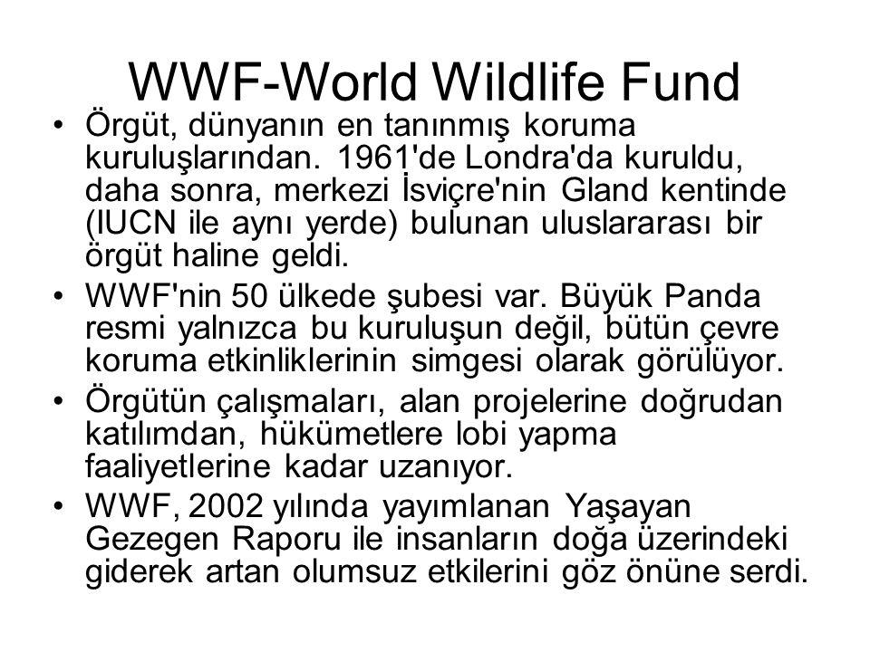 WWF-World Wildlife Fund Örgüt, dünyanın en tanınmış koruma kuruluşlarından. 1961'de Londra'da kuruldu, daha sonra, merkezi İsviçre'nin Gland kentinde