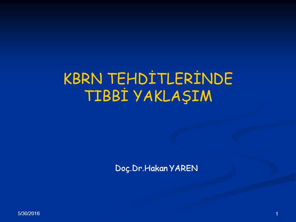 KBRN TEHDİTLERİNDE TIBBİ YAKLAŞIM Doç.Dr.Hakan YAREN 5/30/2016 1