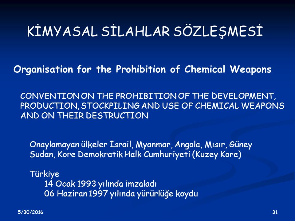 5/30/2016 31 CONVENTION ON THE PROHIBITION OF THE DEVELOPMENT, PRODUCTION, STOCKPILING AND USE OF CHEMICAL WEAPONS AND ON THEIR DESTRUCTION KİMYASAL S