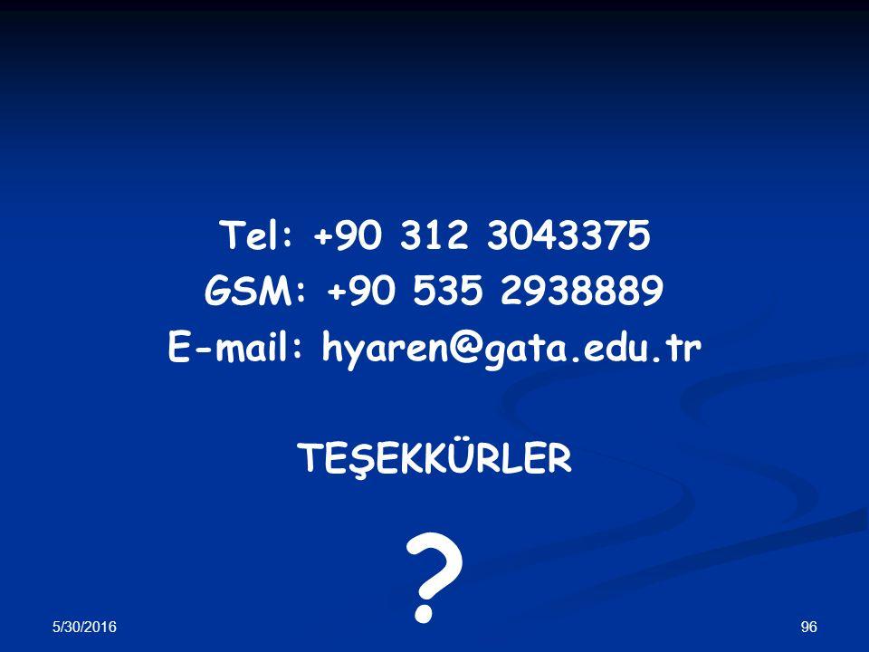 Tel: +90 312 3043375 GSM: +90 535 2938889 E-mail: hyaren@gata.edu.tr TEŞEKKÜRLER ? 5/30/2016 96