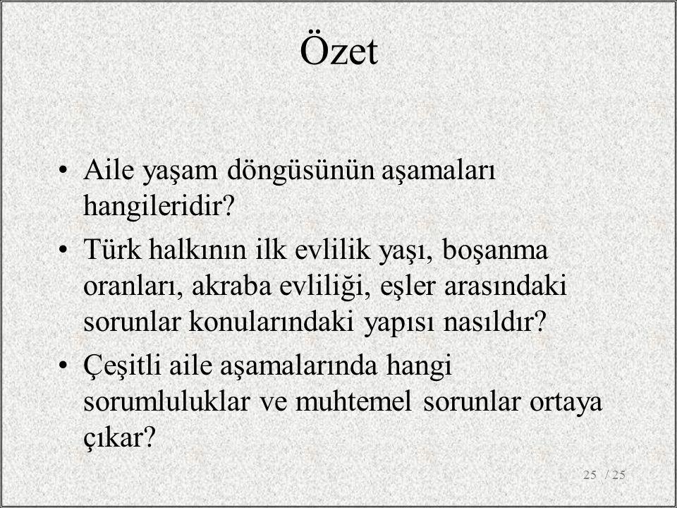 Özet Aile yaşam döngüsünün aşamaları hangileridir? Türk halkının ilk evlilik yaşı, boşanma oranları, akraba evliliği, eşler arasındaki sorunlar konula