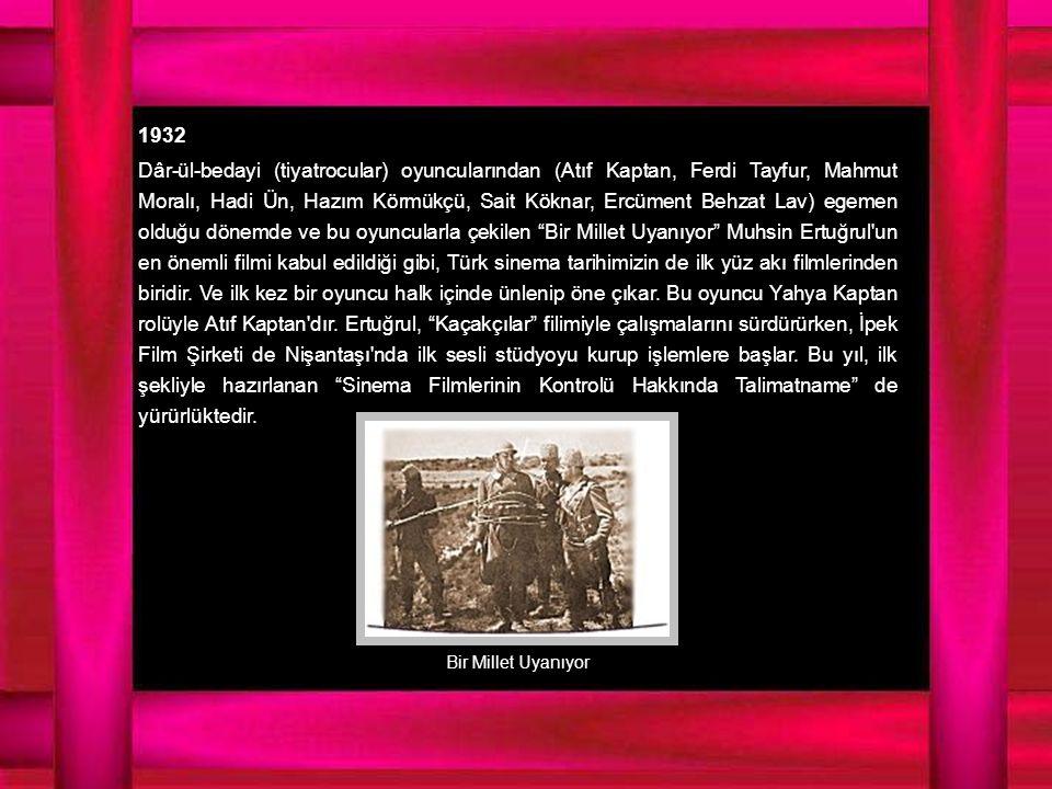 1932 Dâr-ül-bedayi (tiyatrocular) oyuncularından (Atıf Kaptan, Ferdi Tayfur, Mahmut Moralı, Hadi Ün, Hazım Körmükçü, Sait Köknar, Ercüment Behzat Lav) egemen olduğu dönemde ve bu oyuncularla çekilen Bir Millet Uyanıyor Muhsin Ertuğrul un en önemli filmi kabul edildiği gibi, Türk sinema tarihimizin de ilk yüz akı filmlerinden biridir.
