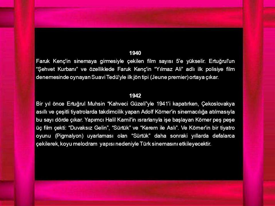 1940 Faruk Kenç in sinemaya girmesiyle çekilen film sayısı 5 e yükselir.
