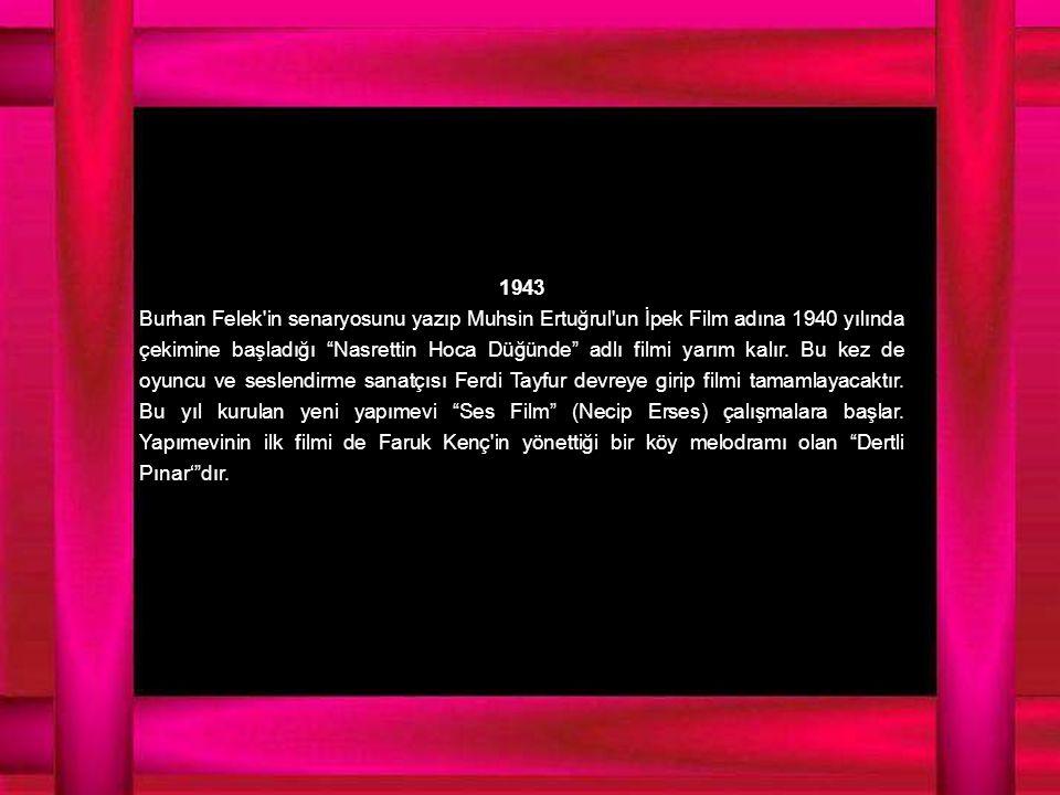 1943 Burhan Felek in senaryosunu yazıp Muhsin Ertuğrul un İpek Film adına 1940 yılında çekimine başladığı Nasrettin Hoca Düğünde adlı filmi yarım kalır.
