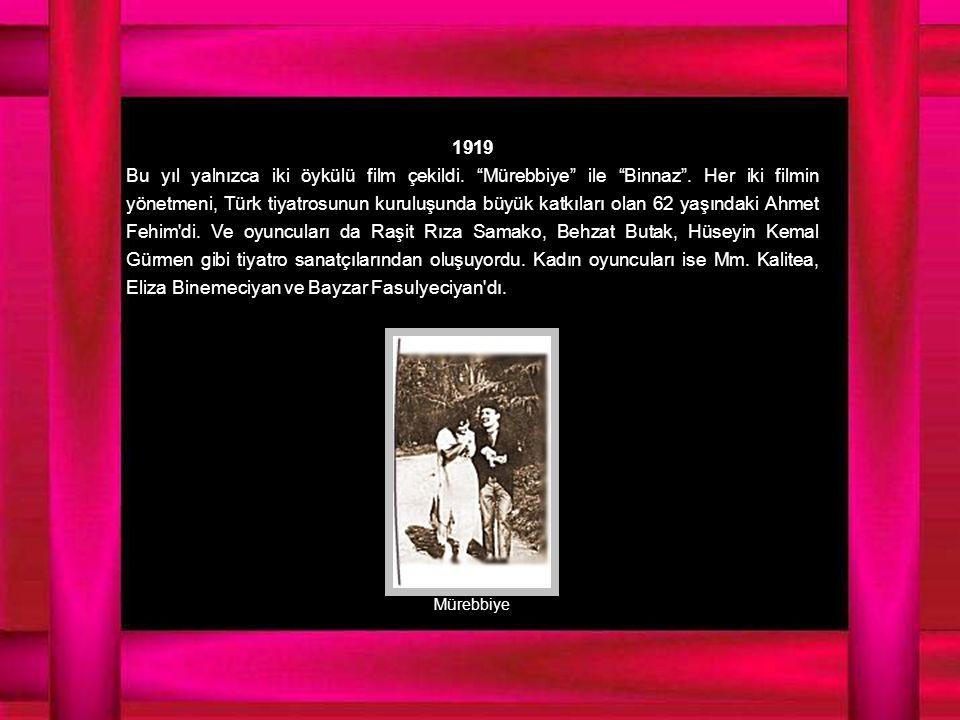 1919 Bu yıl yalnızca iki öykülü film çekildi. Mürebbiye ile Binnaz .