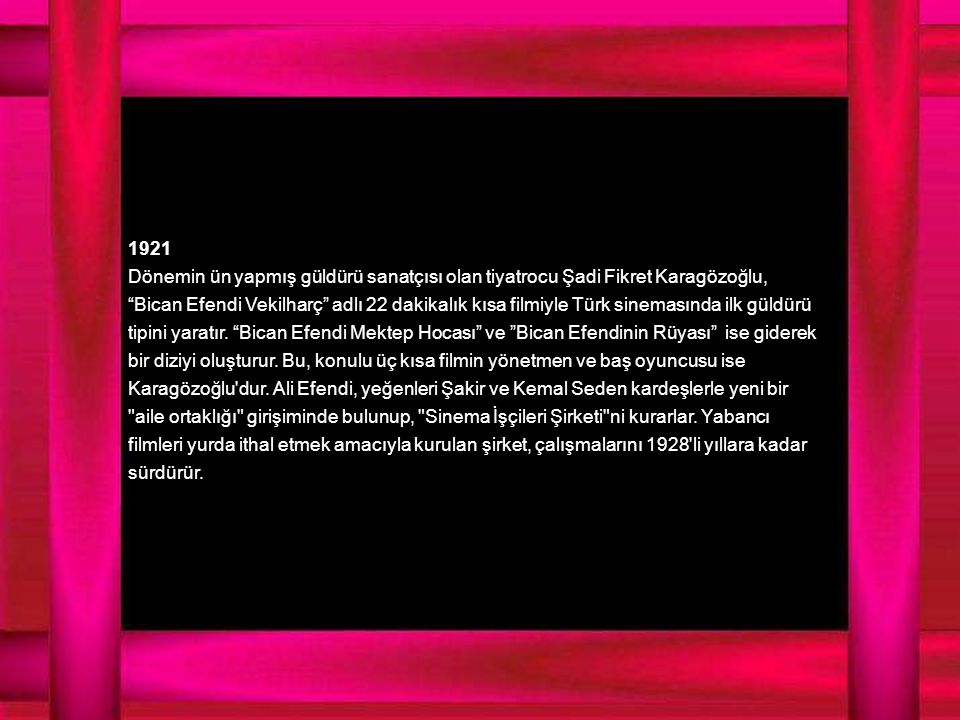 1922 1916 yılından beri Almanya da oyuncu ve yönetmen olarak film çalışmalarını sürdüren tiyatrocu Muhsin Ertuğrul un yurda dönüşü ve ilk özel yapımevi olan Kemal Film şirketinin kuruluşuyla Türk sinemasında yeni bir dönem başlar.