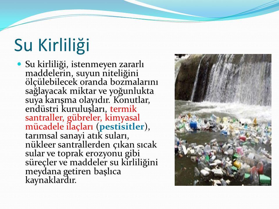 Su Kirliliği Su kirliliği, istenmeyen zararlı maddelerin, suyun niteliğini ölçülebilecek oranda bozmalarını sağlayacak miktar ve yoğunlukta suya karış