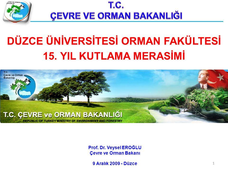 Prof. Dr. Veysel EROĞLU Çevre ve Orman Bakanı 9 Aralık 2009 - Düzce 1 DÜZCE ÜNİVERSİTESİ ORMAN FAKÜLTESİ 15. YIL KUTLAMA MERASİMİ