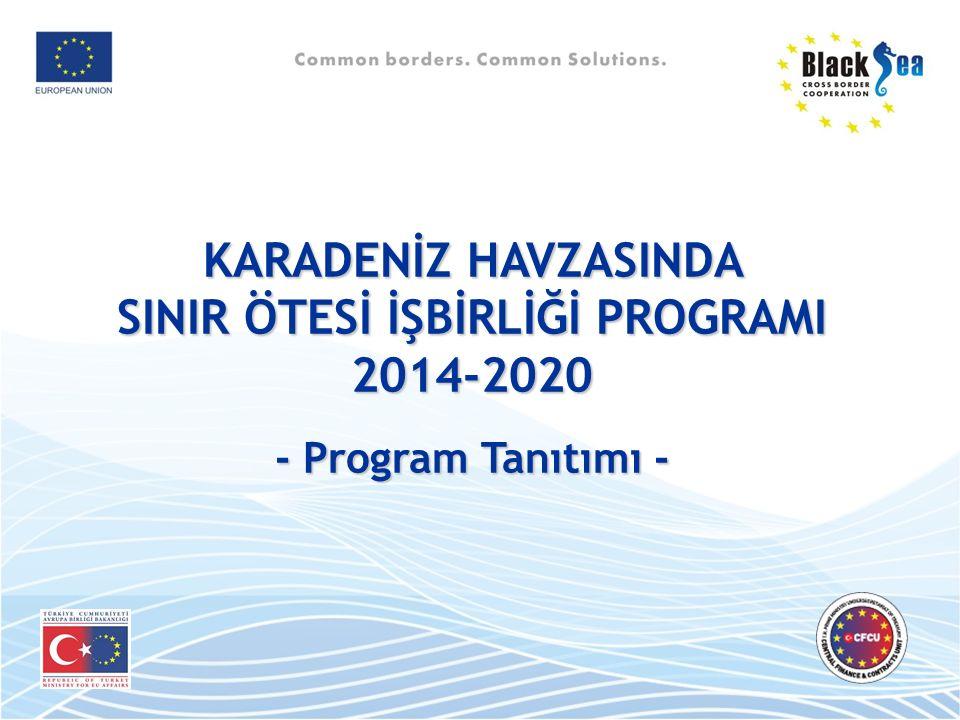 KARADENİZ HAVZASINDA SINIR ÖTESİ İŞBİRLİĞİ PROGRAMI 2014-2020 - Program Tanıtımı - - Program Tanıtımı -