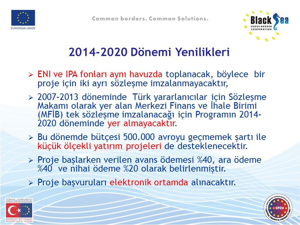 2014-2020 Dönemi Yenilikleri  ENI ve IPA fonları aynı havuzda toplanacak, böylece bir proje için iki ayrı sözleşme imzalanmayacaktır,  2007-2013 dön