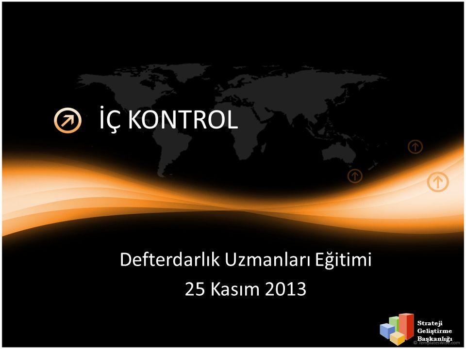 İÇ KONTROL Defterdarlık Uzmanları Eğitimi 25 Kasım 2013 Strateji Geliştirme Başkanlığı