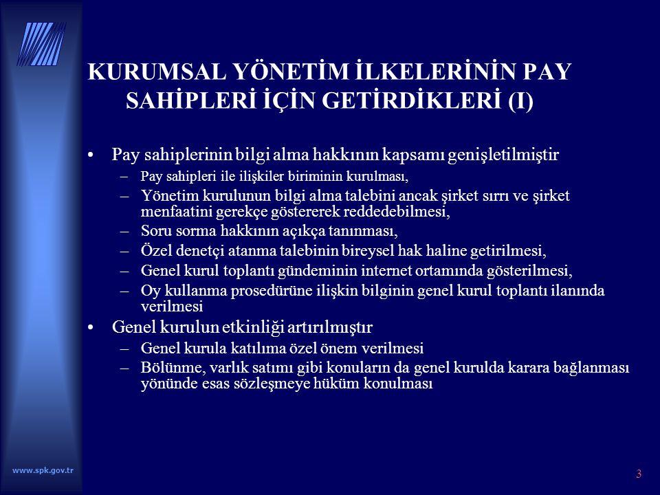www.spk.gov.tr 4 KURUMSAL YÖNETİM İLKELERİNİN PAY SAHİPLERİ İÇİN GETİRDİKLERİ (II) Oy hakkının etkinliği artırılmış, oy imtiyazının sınırlandırılmasına yönelik hükümler getirilmiştir.