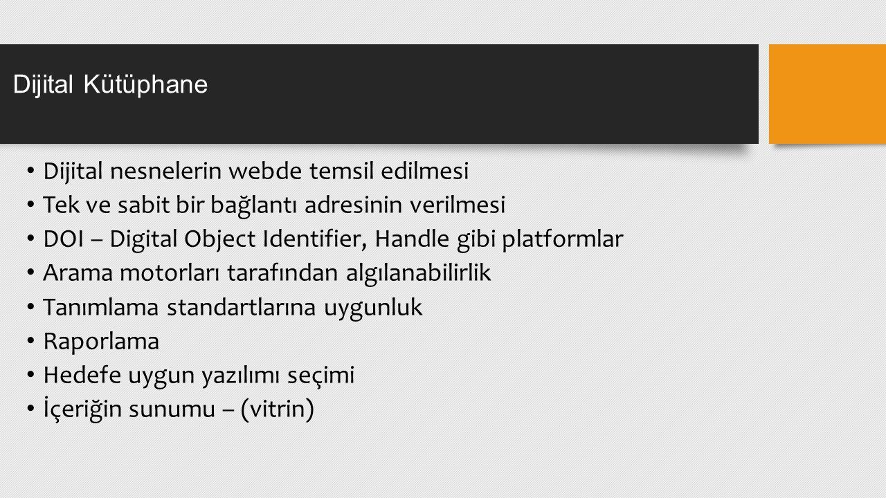 Dijital nesnelerin webde temsil edilmesi Tek ve sabit bir bağlantı adresinin verilmesi DOI – Digital Object Identifier, Handle gibi platformlar Arama motorları tarafından algılanabilirlik Tanımlama standartlarına uygunluk Raporlama Hedefe uygun yazılımı seçimi İçeriğin sunumu – (vitrin) Dijital Kütüphane