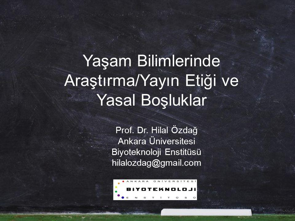 Yaşam Bilimlerinde Araştırma/Yayın Etiği ve Yasal Boşluklar Prof.